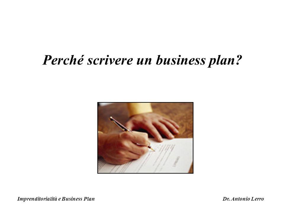 Perché scrivere un business plan? Imprenditorialità e Business Plan Dr. Antonio Lerro