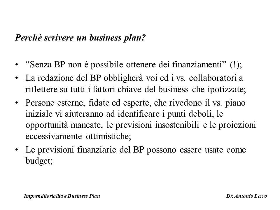 Perchè scrivere un business plan? Senza BP non è possibile ottenere dei finanziamenti (!); La redazione del BP obbligherà voi ed i vs. collaboratori a