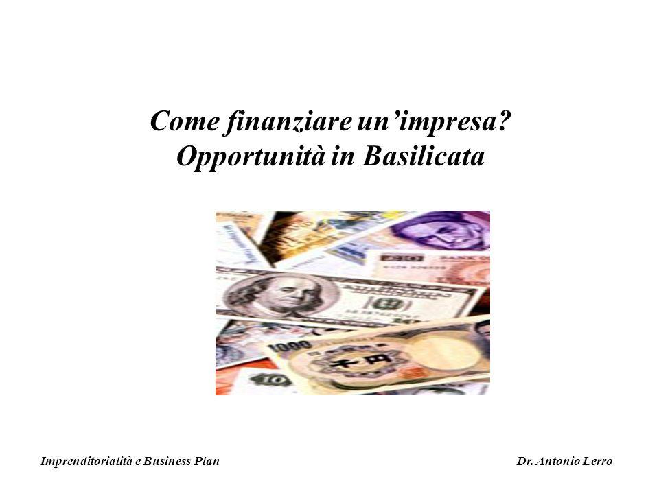Come finanziare unimpresa? Opportunità in Basilicata Imprenditorialità e Business Plan Dr. Antonio Lerro
