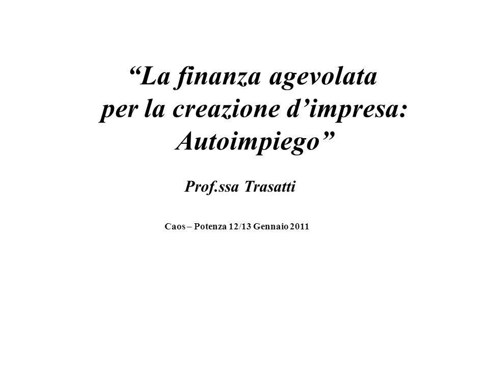 La finanza agevolata per la creazione dimpresa: Autoimpiego Prof.ssa Trasatti Caos – Potenza 12/13 Gennaio 2011