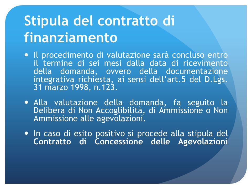 Stipula del contratto di finanziamento Il procedimento di valutazione sarà concluso entro il termine di sei mesi dalla data di ricevimento della domanda, ovvero della documentazione integrativa richiesta, ai sensi dellart.5 del D.Lgs.