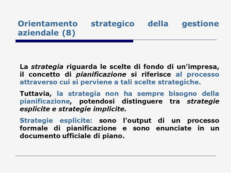 Orientamento strategico della gestione aziendale (8) La strategia riguarda le scelte di fondo di un'impresa, il concetto di pianifìcazione si riferisc