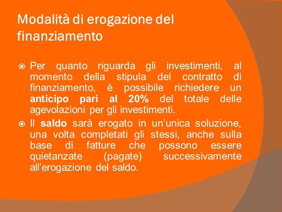 Modalità di erogazione del finanziamento Per quanto riguarda gli investimenti, al momento della stipula del contratto di finanziamento, è possibile richiedere un anticipo pari al 20% del totale delle agevolazioni per gli investimenti.