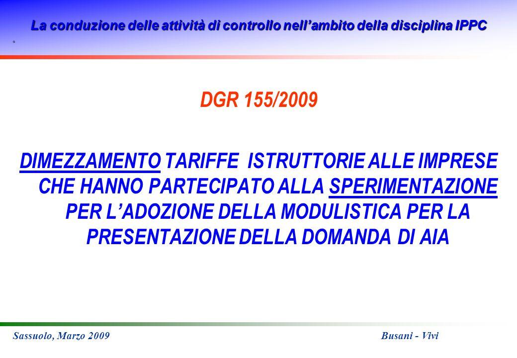 La conduzione delle attività di controllo nellambito della disciplina IPPC Sassuolo, Marzo 2009 Busani - Vivi DGR 155/2009 DIMEZZAMENTO TARIFFE ISTRUTTORIE ALLE IMPRESE CHE HANNO PARTECIPATO ALLA SPERIMENTAZIONE PER LADOZIONE DELLA MODULISTICA PER LA PRESENTAZIONE DELLA DOMANDA DI AIA