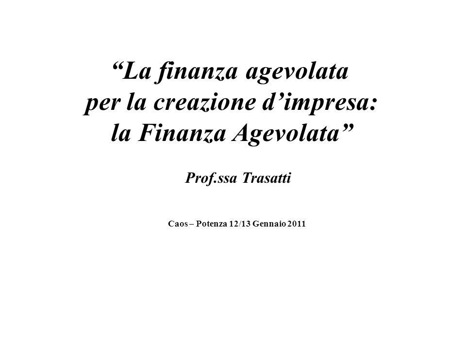 La finanza agevolata per la creazione dimpresa: la Finanza Agevolata Prof.ssa Trasatti Caos – Potenza 12/13 Gennaio 2011