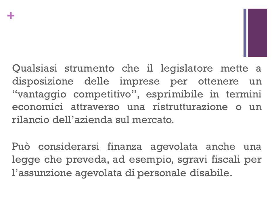+ Qualsiasi strumento che il legislatore mette a disposizione delle imprese per ottenere un vantaggio competitivo, esprimibile in termini economici at