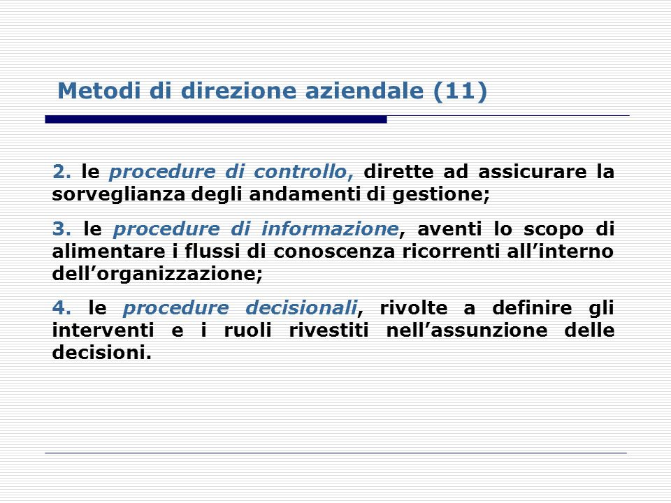 2. le procedure di controllo, dirette ad assicurare la sorveglianza degli andamenti di gestione; 3. le procedure di informazione, aventi lo scopo di a