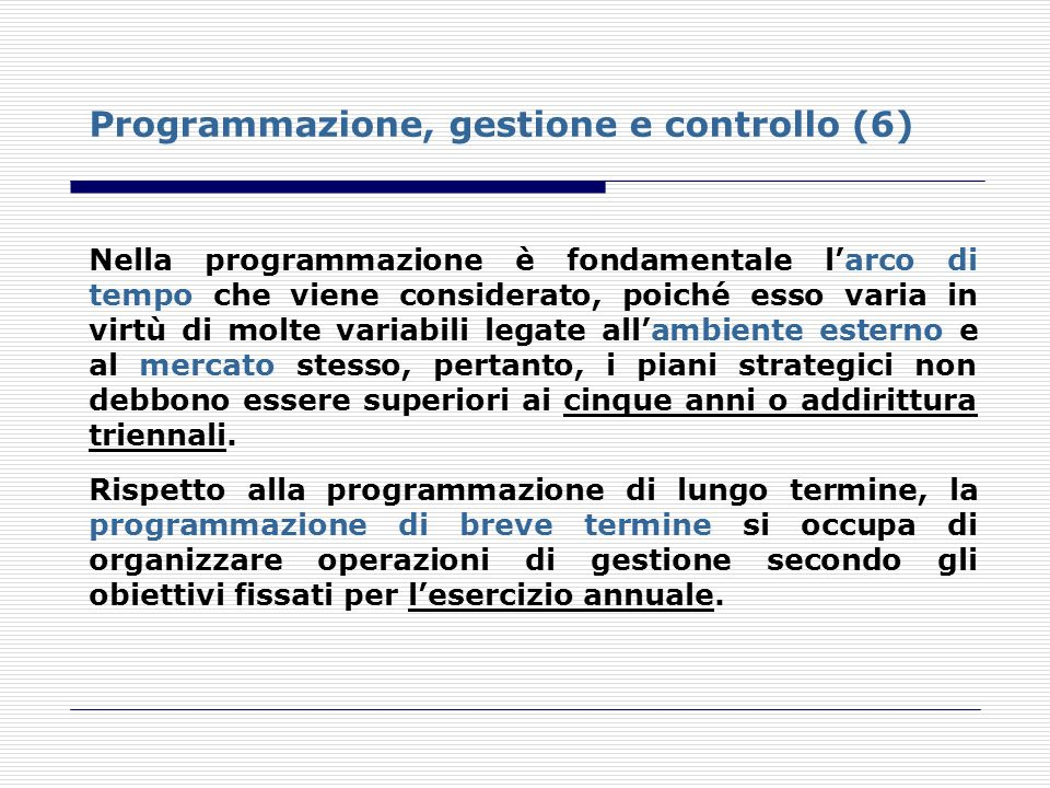 Programmazione, gestione e controllo (6) Nella programmazione è fondamentale larco di tempo che viene considerato, poiché esso varia in virtù di molte