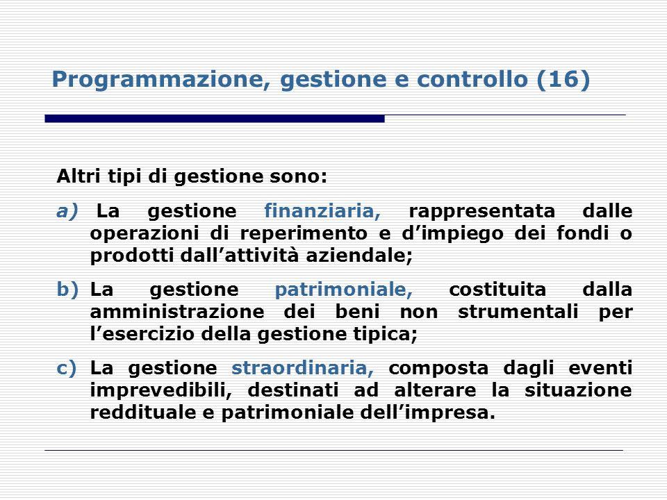 Programmazione, gestione e controllo (16) Altri tipi di gestione sono: a) La gestione finanziaria, rappresentata dalle operazioni di reperimento e dim