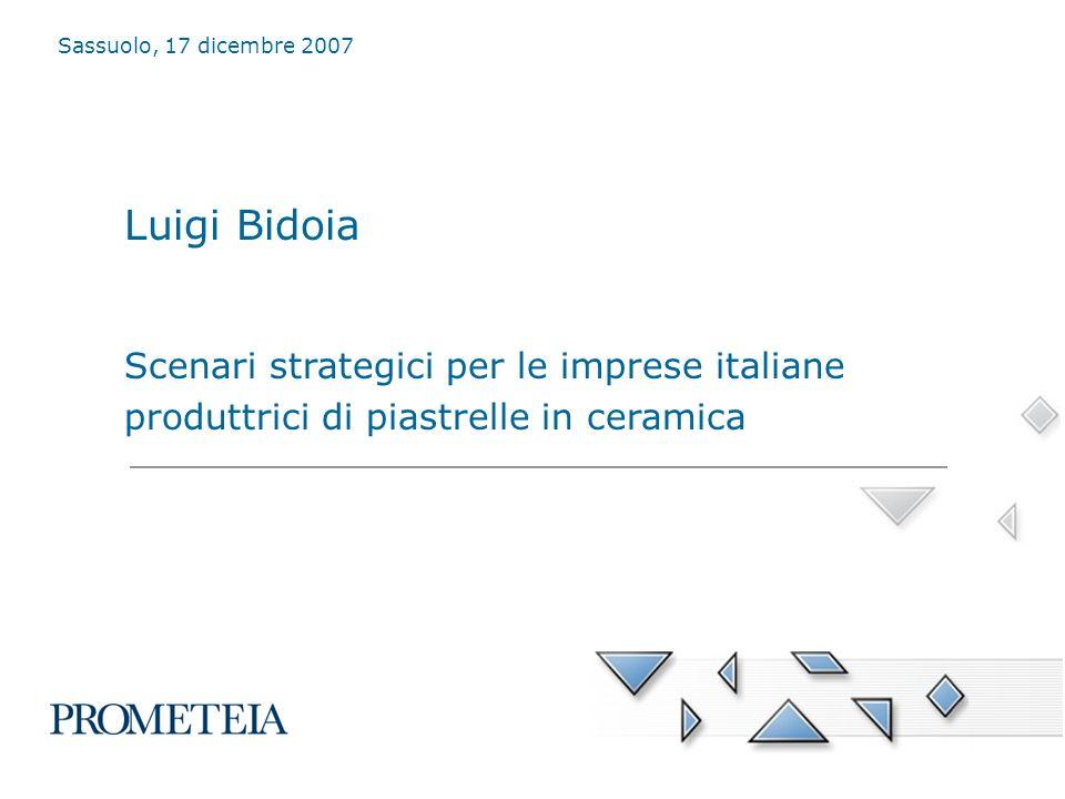 Luigi Bidoia Scenari strategici per le imprese italiane produttrici di piastrelle in ceramica Sassuolo, 17 dicembre 2007