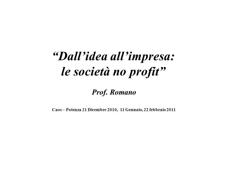 Dallidea allimpresa: le società no profit Prof. Romano Aula Caos – Potenza 21 Dicembre 2010, 11 Gennaio, 22 febbraio 2011