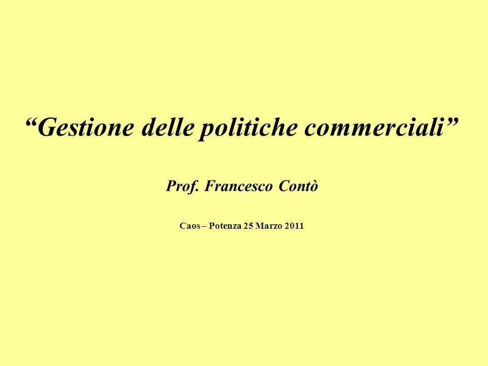 Gestione delle politiche commerciali Prof. Francesco Contò Caos – Potenza 25 Marzo 2011