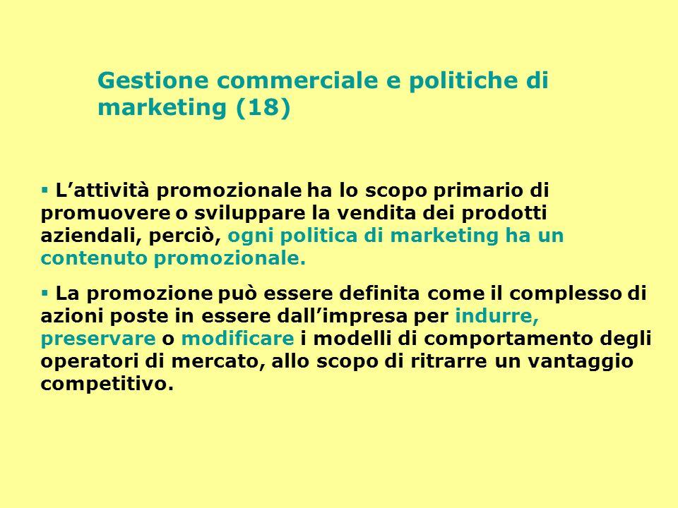 Gestione commerciale e politiche di marketing (18) Lattività promozionale ha lo scopo primario di promuovere o sviluppare la vendita dei prodotti azie
