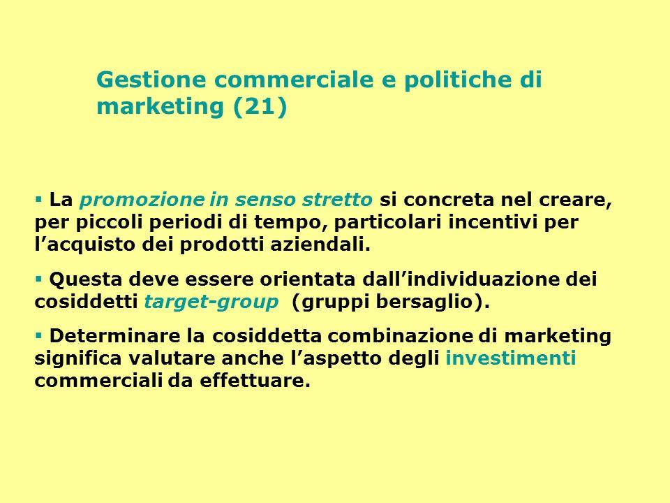 Gestione commerciale e politiche di marketing (21) La promozione in senso stretto si concreta nel creare, per piccoli periodi di tempo, particolari in