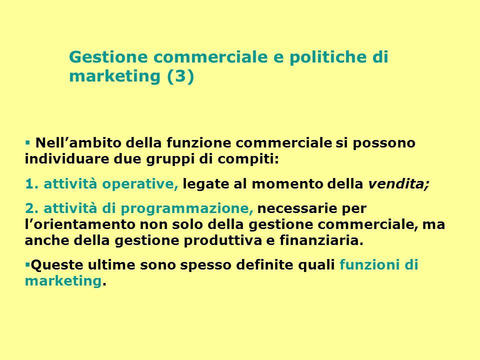 Gestione commerciale e politiche di marketing (3) Nellambito della funzione commerciale si possono individuare due gruppi di compiti: 1. attività oper