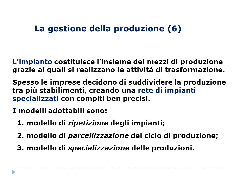 La gestione della produzione (6) Limpianto costituisce linsieme dei mezzi di produzione grazie ai quali si realizzano le attività di trasformazione. S