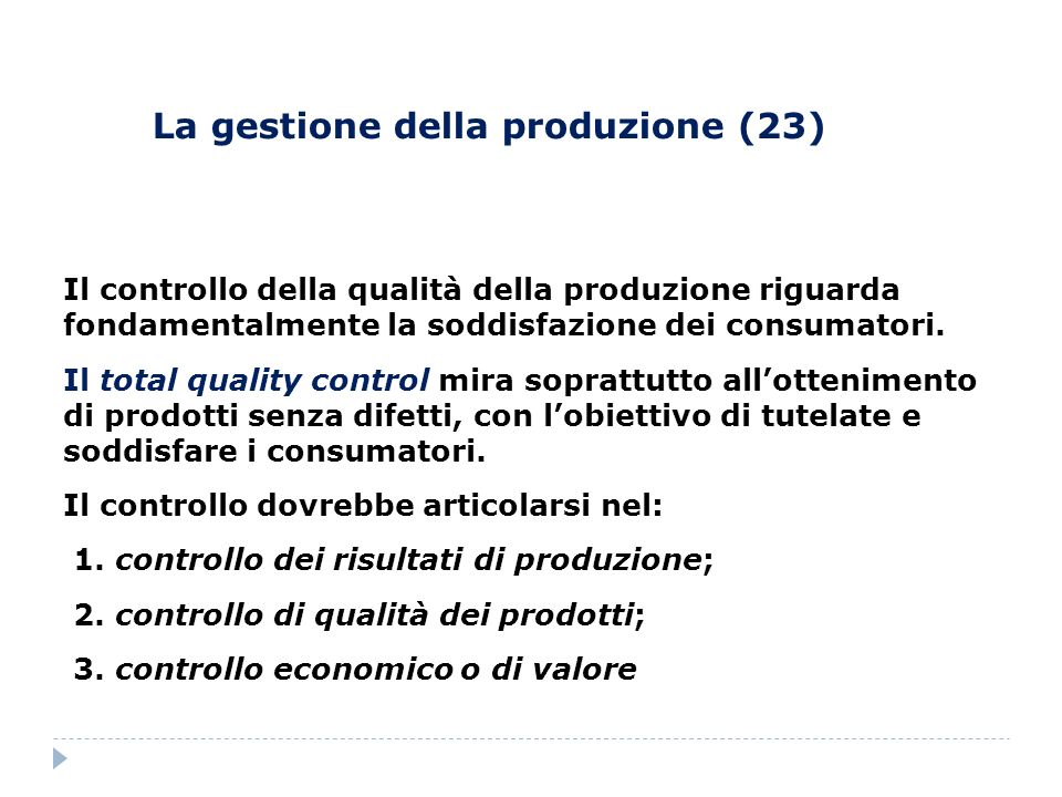 La gestione della produzione (23) Il controllo della qualità della produzione riguarda fondamentalmente la soddisfazione dei consumatori. Il total qua