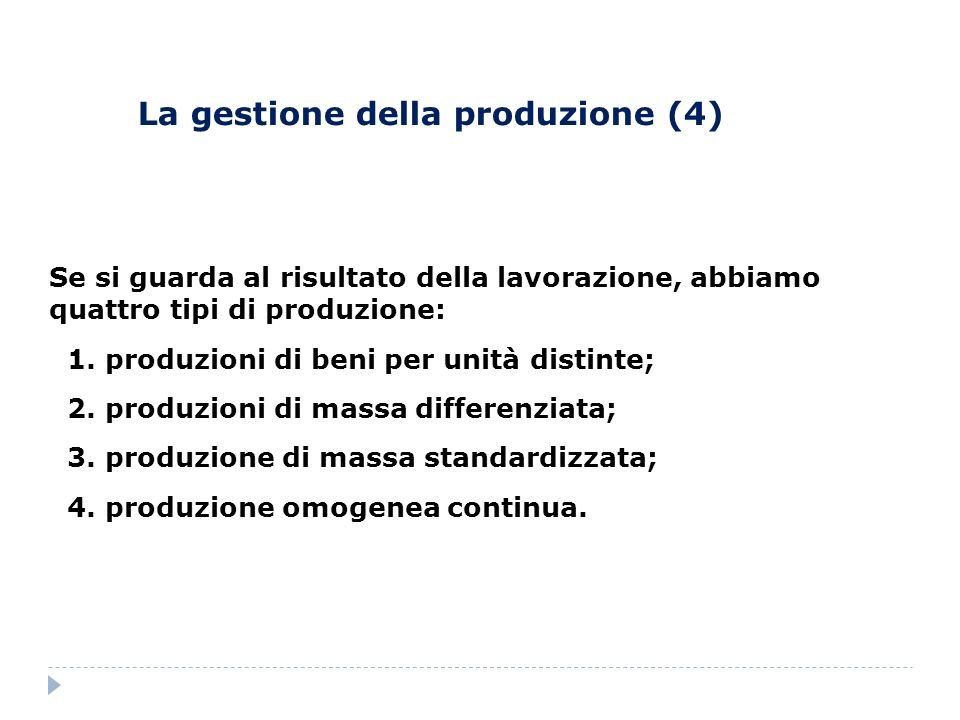 La gestione della produzione (5) La scelta di un determinato processo di produzione è influenzato dalla natura del bene da produrre, dallorientamento del mercato e della clientela.