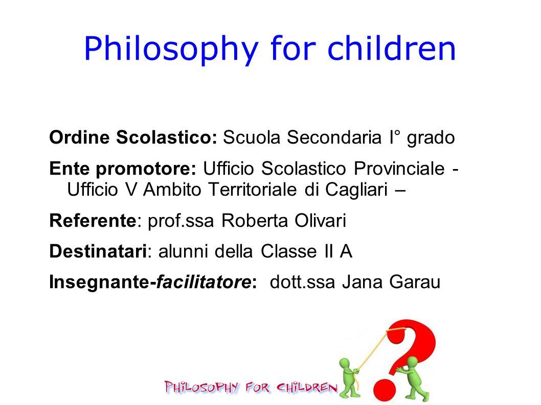 Philosophy for children Ordine Scolastico: Scuola Secondaria I° grado Ente promotore: Ufficio Scolastico Provinciale - Ufficio V Ambito Territoriale d