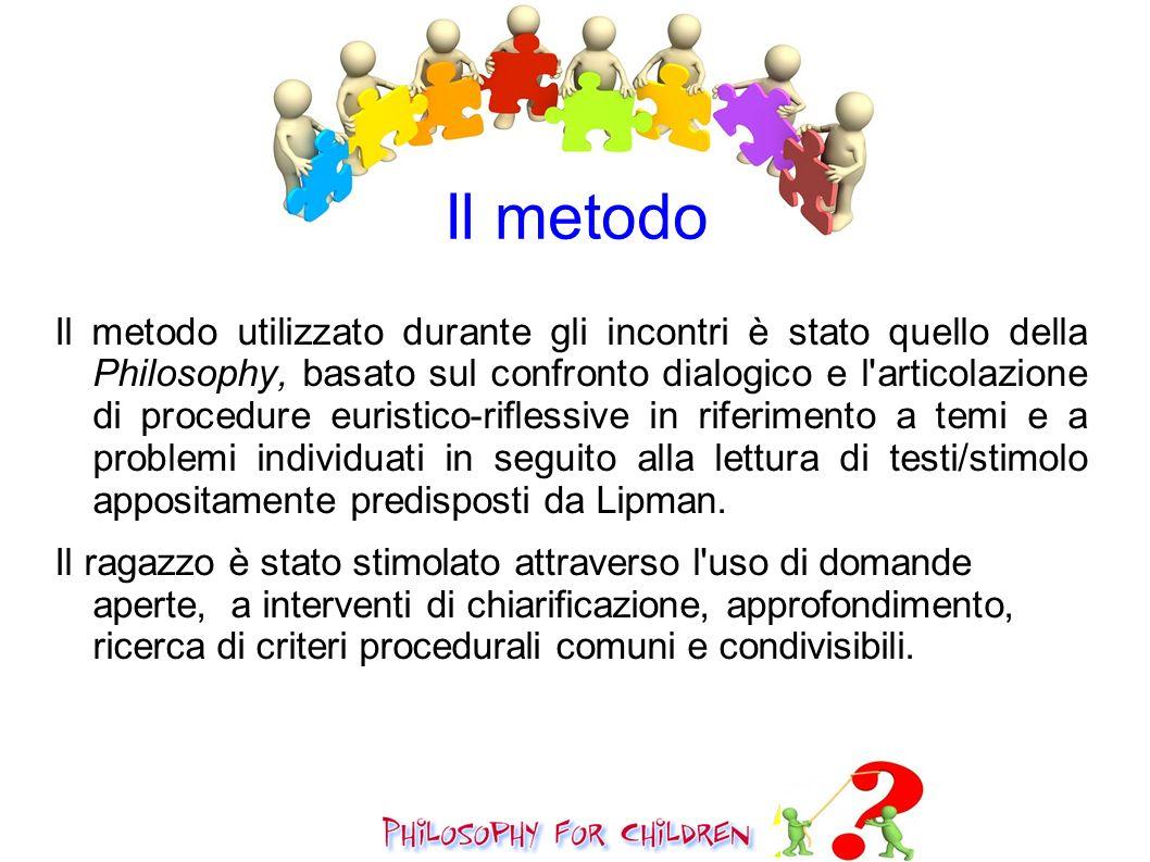 Il metodo utilizzato durante gli incontri è stato quello della Philosophy, basato sul confronto dialogico e l'articolazione di procedure euristico-rif