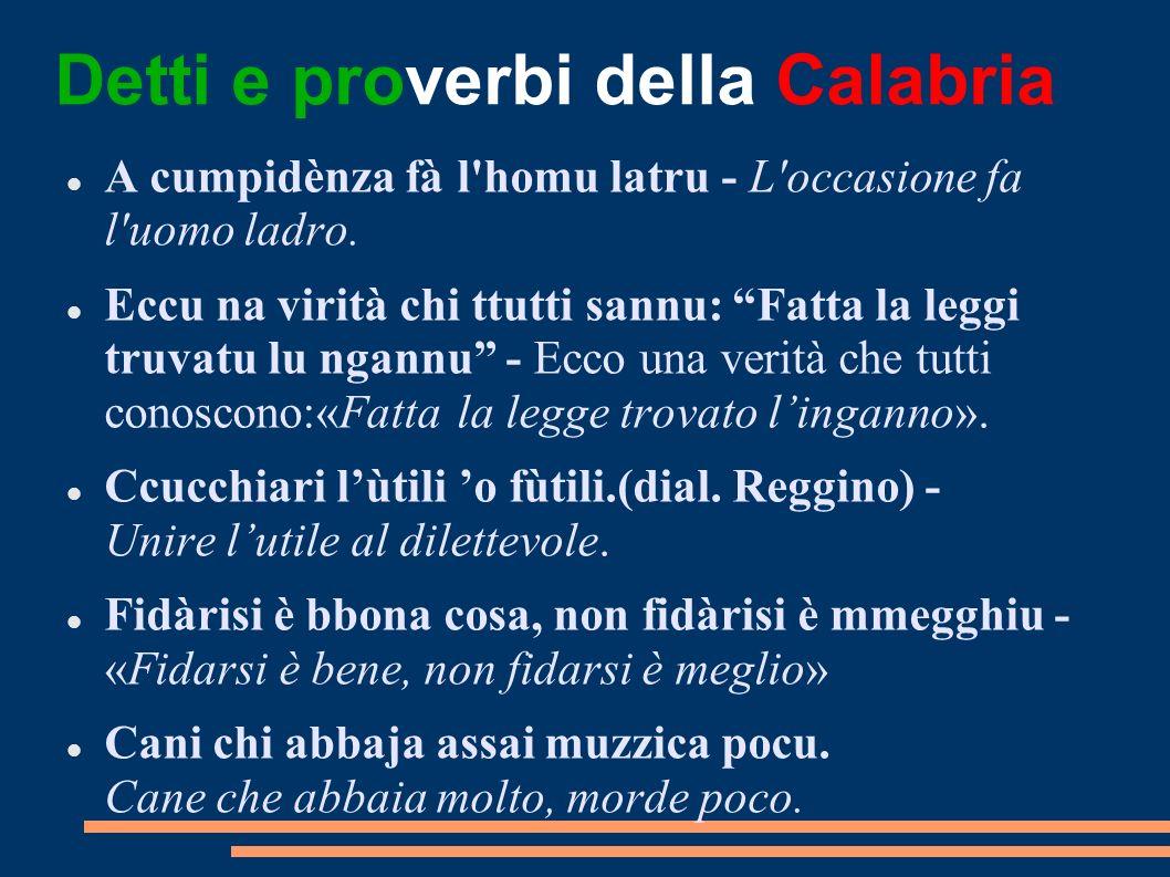 Detti e proverbi della Calabria A cumpidènza fà l'homu latru - L'occasione fa l'uomo ladro. Eccu na virità chi ttutti sannu: Fatta la leggi truvatu lu