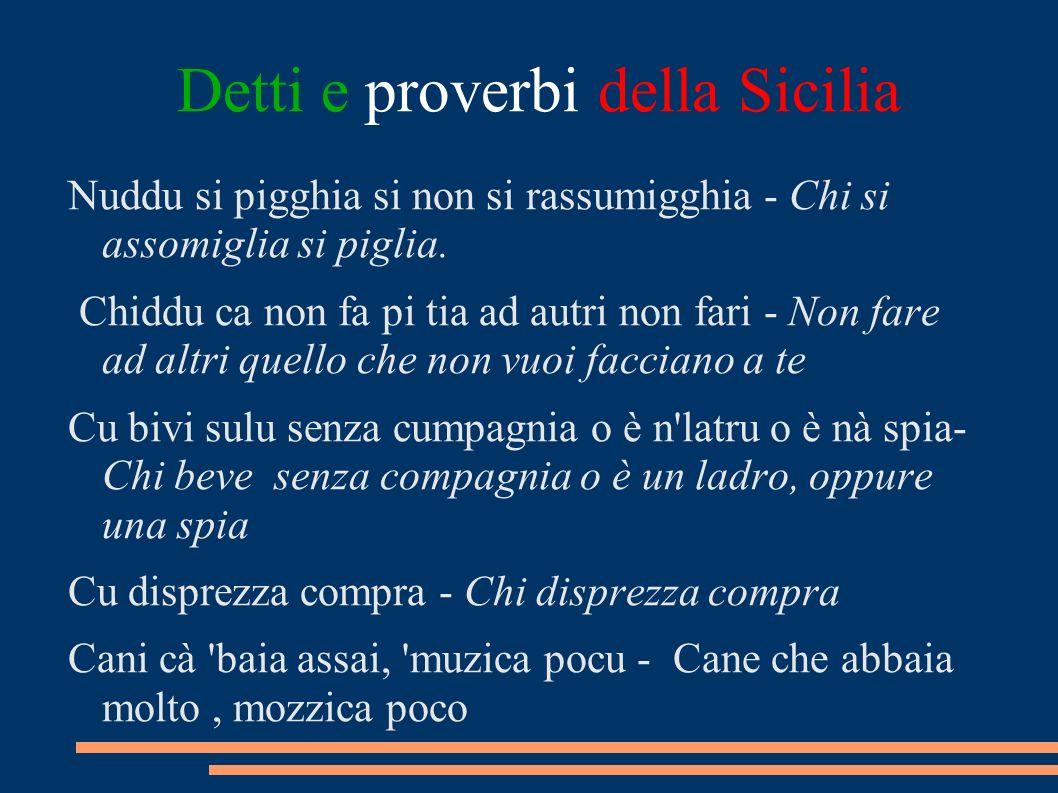 Detti e proverbi della Sicilia Nuddu si pigghia si non si rassumigghia - Chi si assomiglia si piglia. Chiddu ca non fa pi tia ad autri non fari - Non