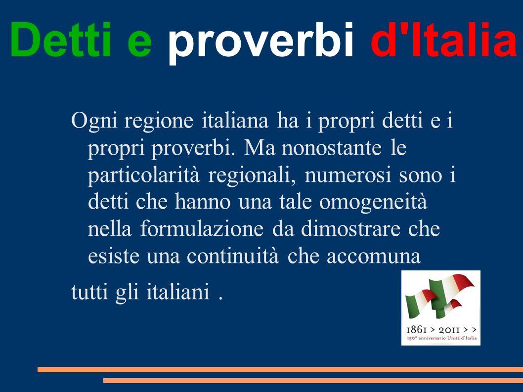 Ogni regione italiana ha i propri detti e i propri proverbi. Ma nonostante le particolarità regionali, numerosi sono i detti che hanno una tale omogen