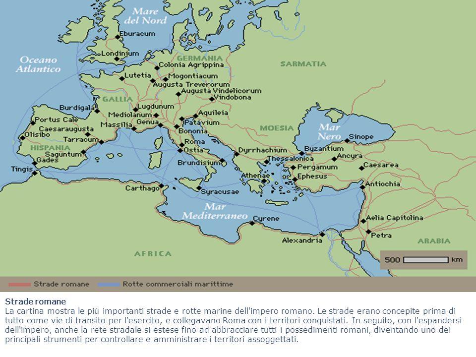 Strade romane La cartina mostra le più importanti strade e rotte marine dell'impero romano. Le strade erano concepite prima di tutto come vie di trans