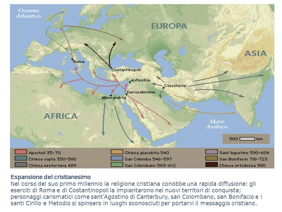 Espansione del cristianesimo Nel corso del suo primo millennio la religione cristiana conobbe una rapida diffusione: gli eserciti di Roma e di Costant