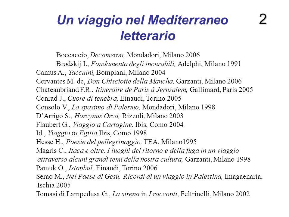 Un viaggio nel Mediterraneo letterario Boccaccio, Decameron, Mondadori, Milano 2006 Brodskij I., Fondamenta degli incurabili, Adelphi, Milano 1991 Cam