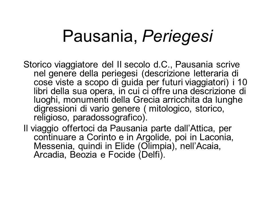 Pausania, Periegesi Storico viaggiatore del II secolo d.C., Pausania scrive nel genere della periegesi (descrizione letteraria di cose viste a scopo d
