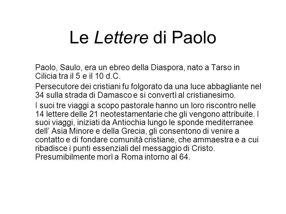 Le Lettere di Paolo Paolo, Saulo, era un ebreo della Diaspora, nato a Tarso in Cilicia tra il 5 e il 10 d.C. Persecutore dei cristiani fu folgorato da