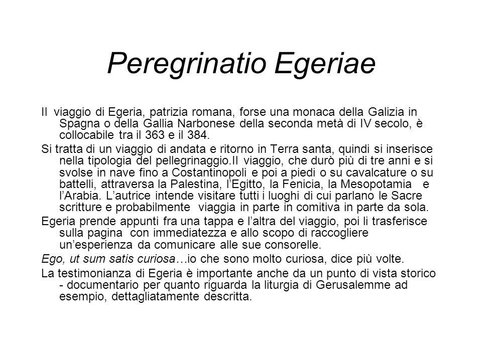 Peregrinatio Egeriae Il viaggio di Egeria, patrizia romana, forse una monaca della Galizia in Spagna o della Gallia Narbonese della seconda metà di IV