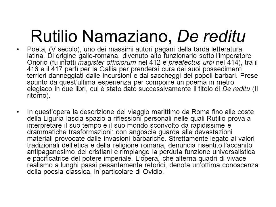Rutilio Namaziano, De reditu Poeta, (V secolo), uno dei massimi autori pagani della tarda letteratura latina. Di origine gallo-romana, divenuto alto f