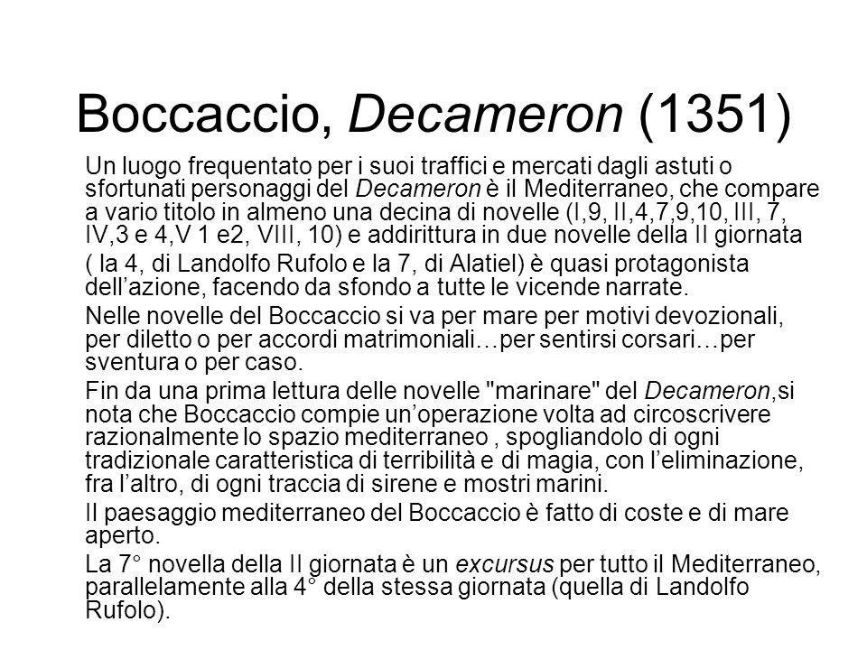 Boccaccio, Decameron (1351) Un luogo frequentato per i suoi traffici e mercati dagli astuti o sfortunati personaggi del Decameron è il Mediterraneo, c
