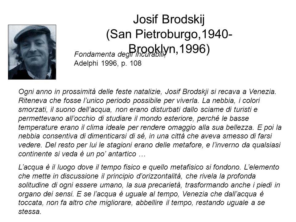 Josif Brodskij (San Pietroburgo,1940- Brooklyn,1996) Fondamenta degli incurabili, Adelphi 1996, p. 108 Ogni anno in prossimità delle feste natalizie,