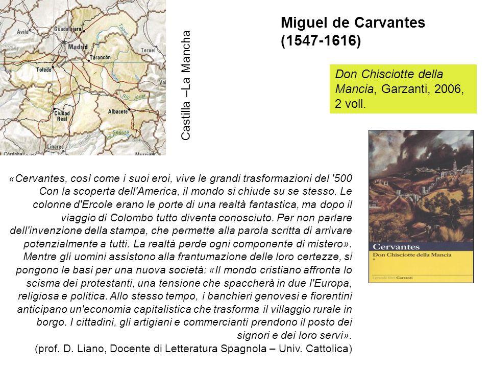 Castilla –La Mancha Miguel de Carvantes (1547-1616) Don Chisciotte della Mancia, Garzanti, 2006, 2 voll. «Cervantes, così come i suoi eroi, vive le gr