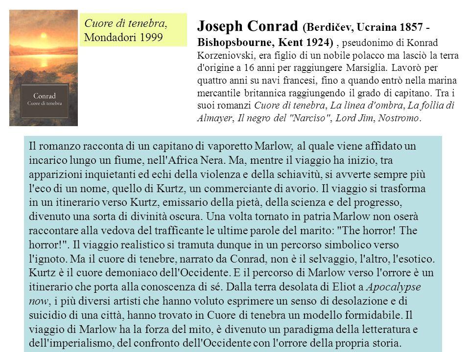 Joseph Conrad (Berdičev, Ucraina 1857 - Bishopsbourne, Kent 1924), pseudonimo di Konrad Korzeniovski, era figlio di un nobile polacco ma lasciò la ter