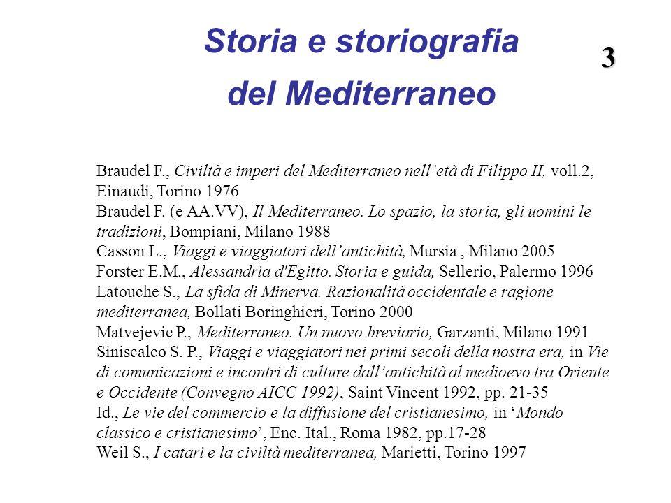 Storia e storiografia del Mediterraneo Braudel F., Civiltà e imperi del Mediterraneo nelletà di Filippo II, voll.2, Einaudi, Torino 1976 Braudel F. (e