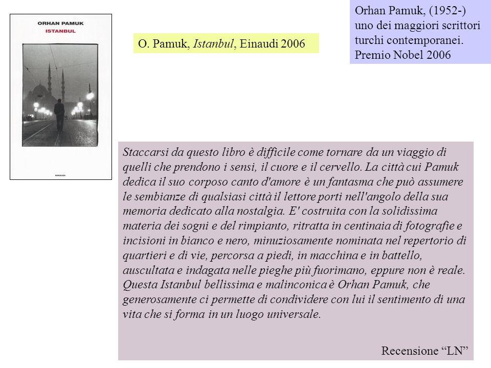 Orhan Pamuk, (1952-) uno dei maggiori scrittori turchi contemporanei. Premio Nobel 2006 O. Pamuk, Istanbul, Einaudi 2006 Staccarsi da questo libro è d