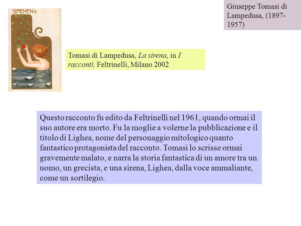 Tomasi di Lampedusa, La sirena, in I racconti, Feltrinelli, Milano 2002 Questo racconto fu edito da Feltrinelli nel 1961, quando ormai il suo autore e
