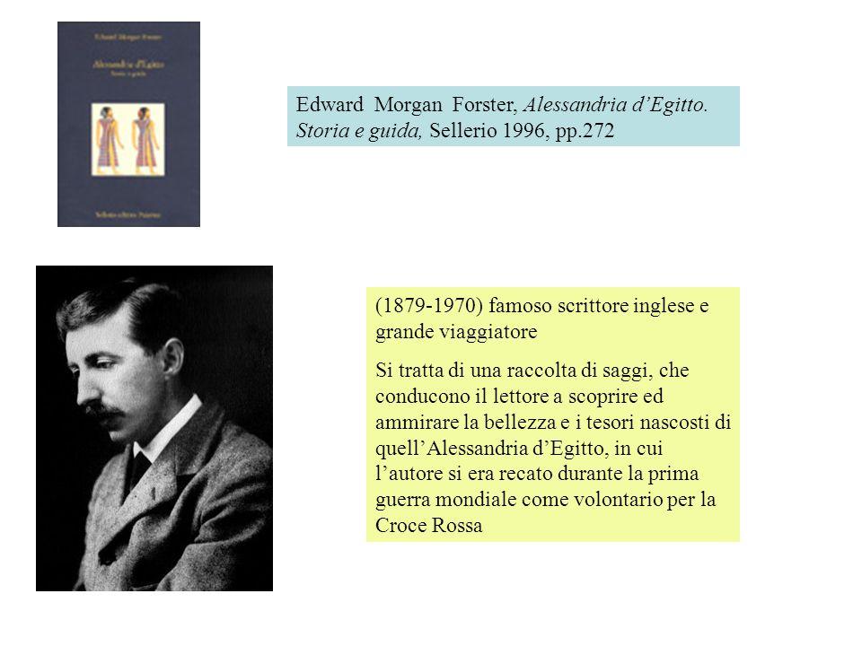 Edward Morgan Forster, Alessandria dEgitto. Storia e guida, Sellerio 1996, pp.272 (1879-1970) famoso scrittore inglese e grande viaggiatore Si tratta