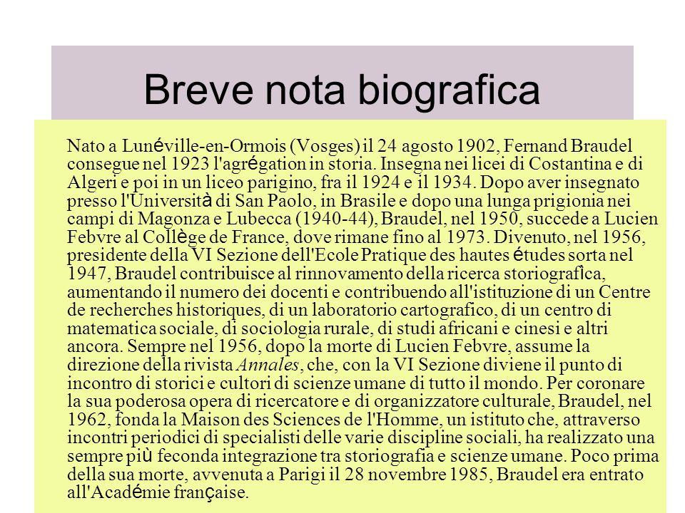 Breve nota biografica Nato a Lun é ville-en-Ormois (Vosges) il 24 agosto 1902, Fernand Braudel consegue nel 1923 l'agr é gation in storia. Insegna nei