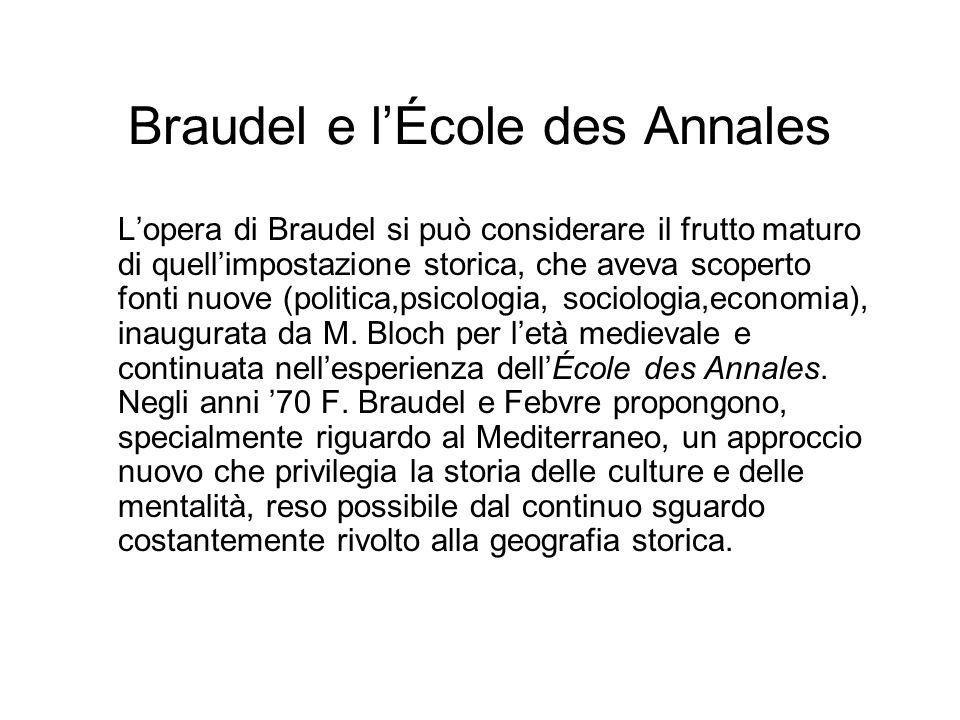Braudel e lÉcole des Annales Lopera di Braudel si può considerare il frutto maturo di quellimpostazione storica, che aveva scoperto fonti nuove (polit