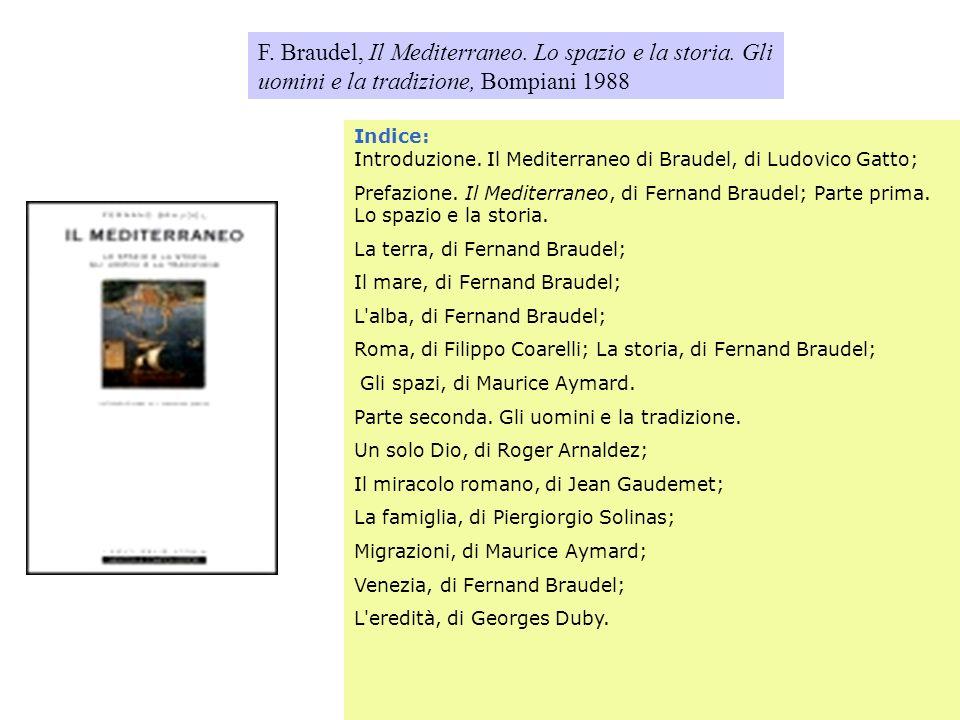 F. Braudel, Il Mediterraneo. Lo spazio e la storia. Gli uomini e la tradizione, Bompiani 1988 Indice: Introduzione. Il Mediterraneo di Braudel, di Lud