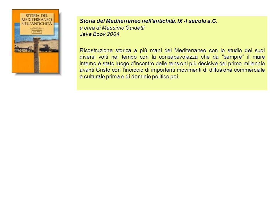 Storia del Mediterraneo nell'antichità. IX -I secolo a.C. a cura di Massimo Guidetti Jaka Book 2004 Ricostruzione storica a più mani del Mediterraneo