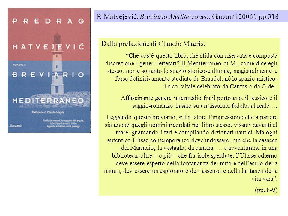 P. Matvejević, Breviario Mediterraneo, Garzanti 2006², pp.318 Dalla prefazione di Claudio Magris: Che cosè questo libro, che sfida con riservata e com