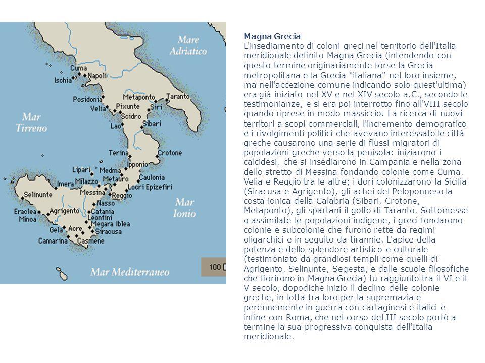 Magna Grecia L'insediamento di coloni greci nel territorio dell'Italia meridionale definito Magna Grecia (intendendo con questo termine originariament