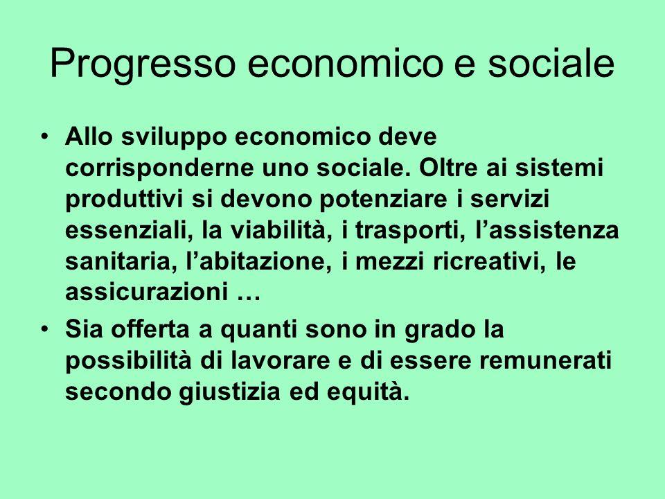Progresso economico e sociale Allo sviluppo economico deve corrisponderne uno sociale. Oltre ai sistemi produttivi si devono potenziare i servizi esse