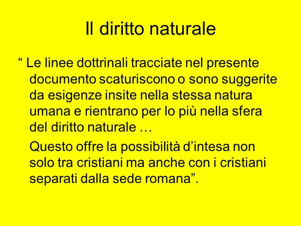 Il diritto naturale Le linee dottrinali tracciate nel presente documento scaturiscono o sono suggerite da esigenze insite nella stessa natura umana e